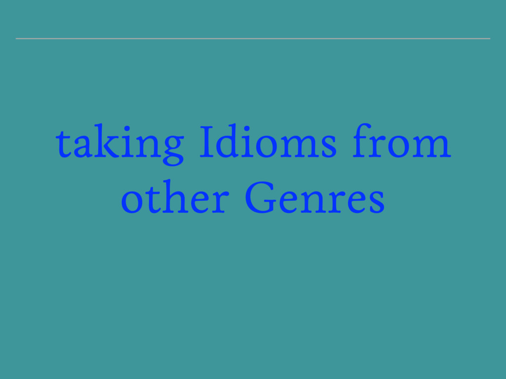 taking Idioms from other Genres