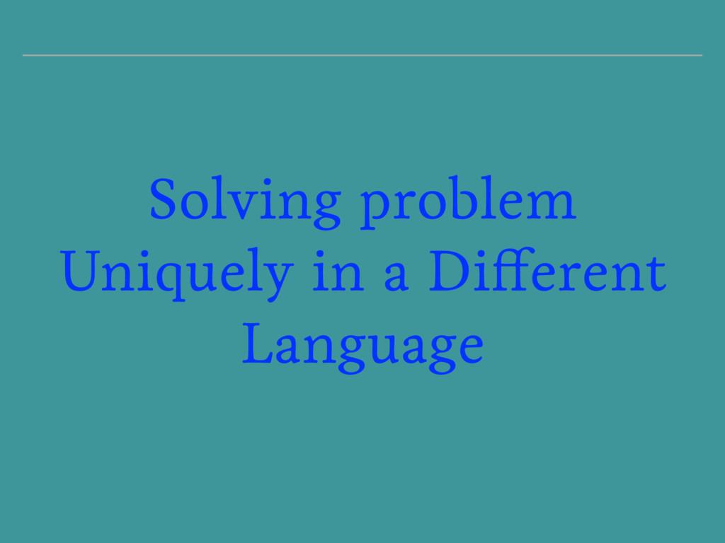 Solving problem Uniquely in a Different Language