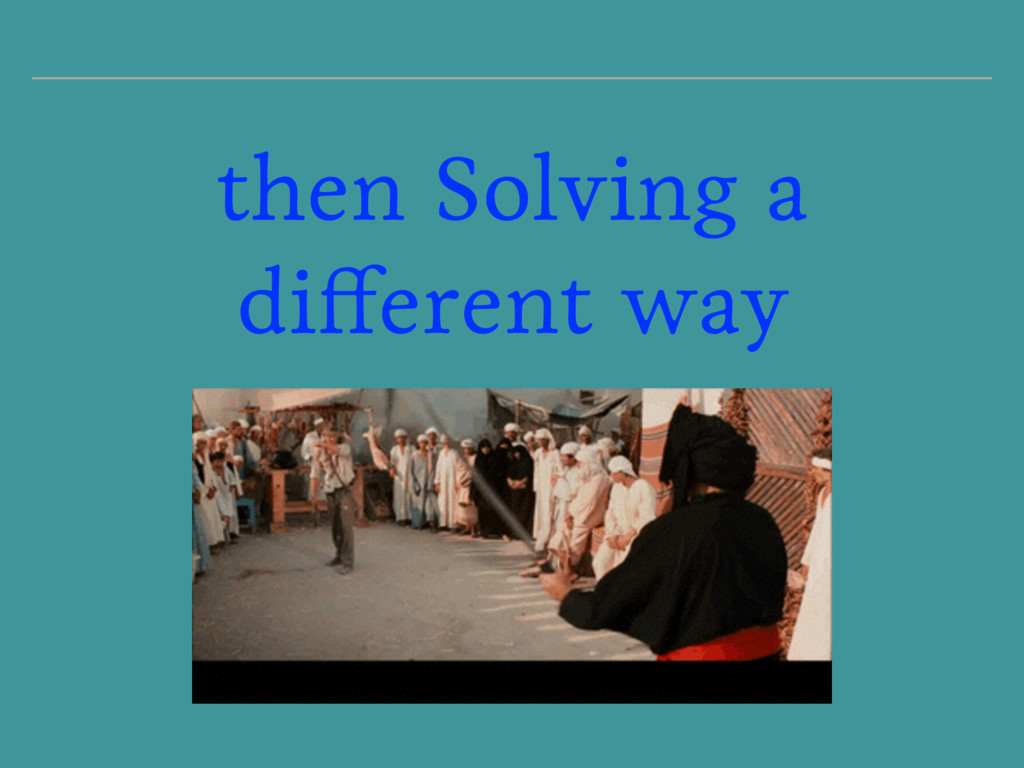 then Solving a different way