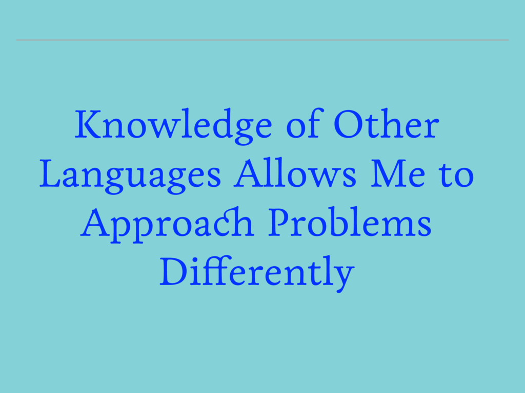 Knowledge of Other Languages Allows Me to Appro...