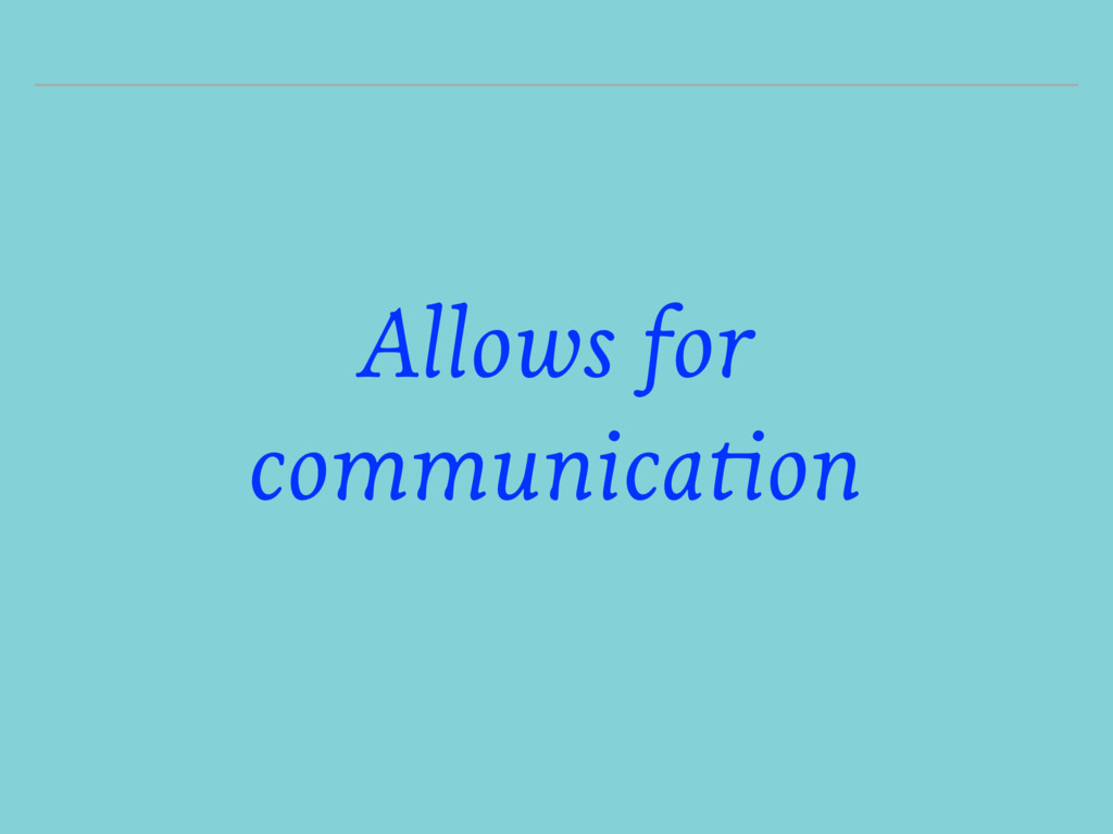 Allows for communication
