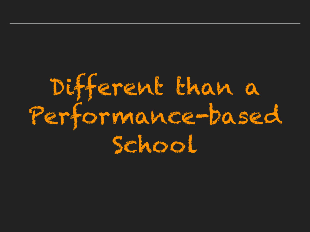 Different than a Performance-based School