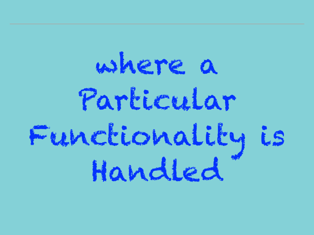 where a Particular Functionality is Handled