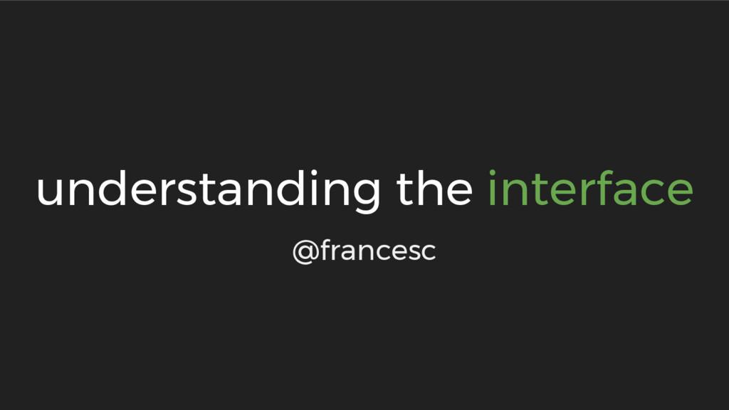 understanding the interface @francesc