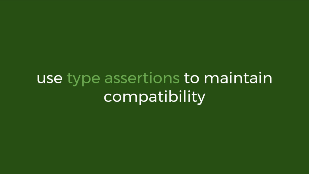 use type assertions to maintain compatibility