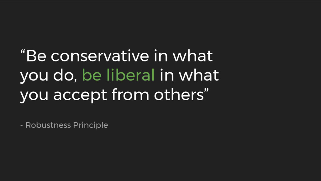 """""""Be conservative in what you do, be liberal in ..."""