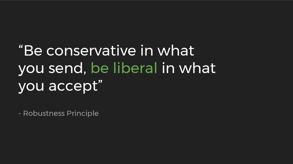 """""""Be conservative in what you send, be liberal i..."""
