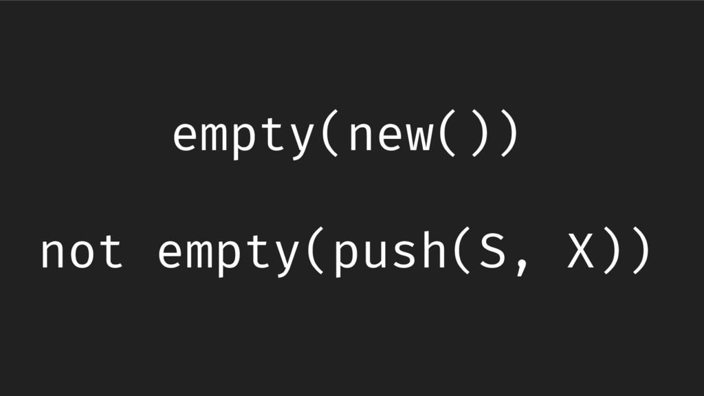 empty(new()) not empty(push(S, X))
