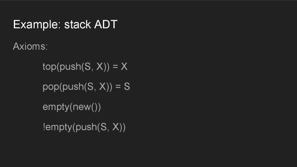 Axioms: top(push(S, X)) = X pop(push(S, X)) = S...
