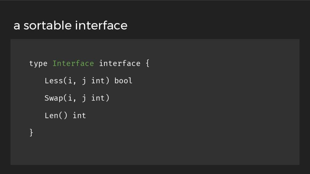 type Interface interface { Less(i, j int) bool ...