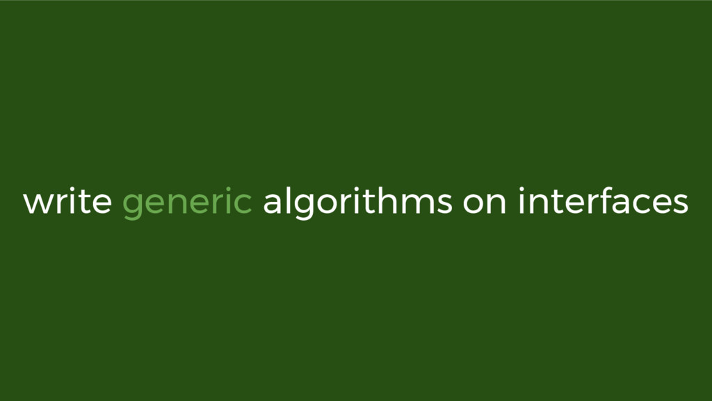 write generic algorithms on interfaces