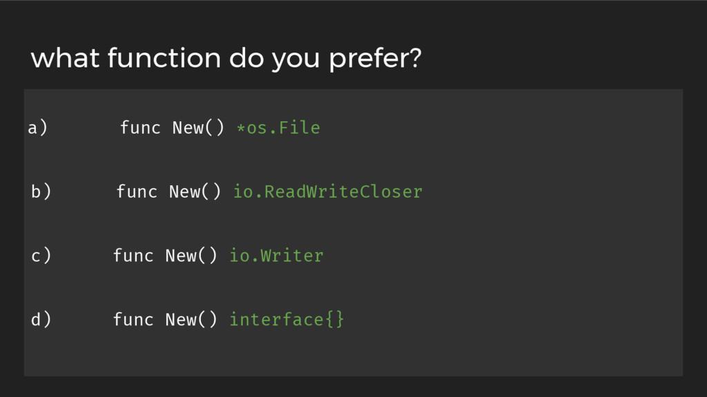 a) func New() *os.File b) func New() io.ReadWri...
