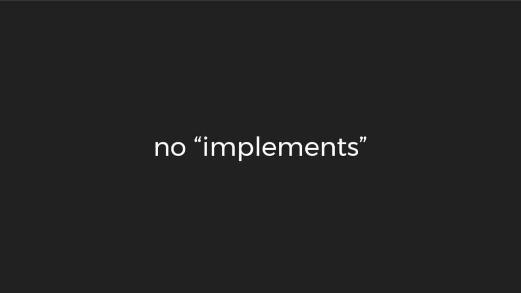 "no ""implements"""