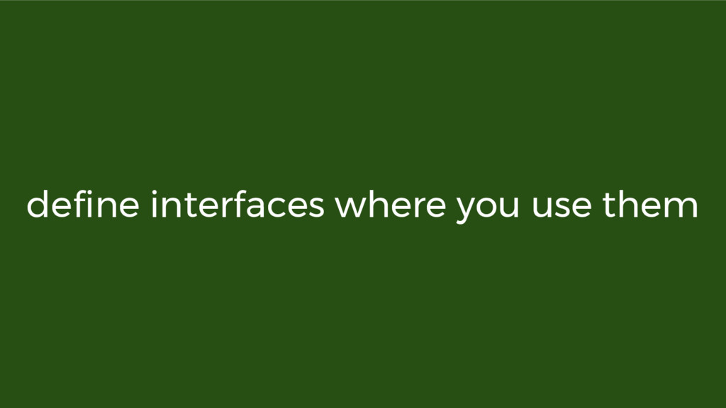 define interfaces where you use them