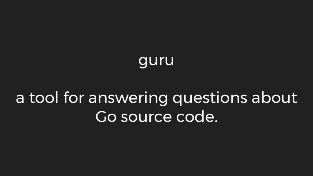 guru a tool for answering questions about Go so...