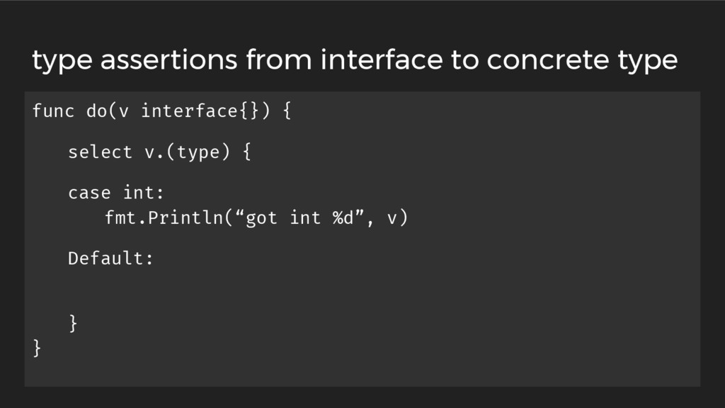 func do(v interface{}) { select v.(type) { case...