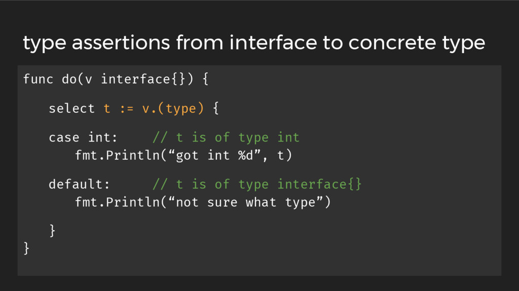 func do(v interface{}) { select t := v.(type) {...