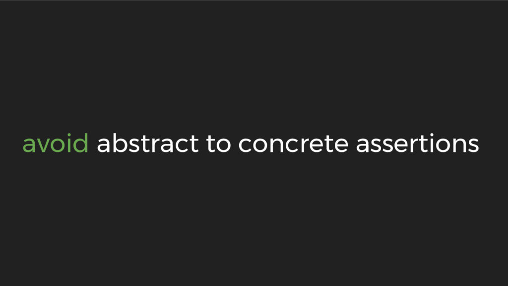 avoid abstract to concrete assertions