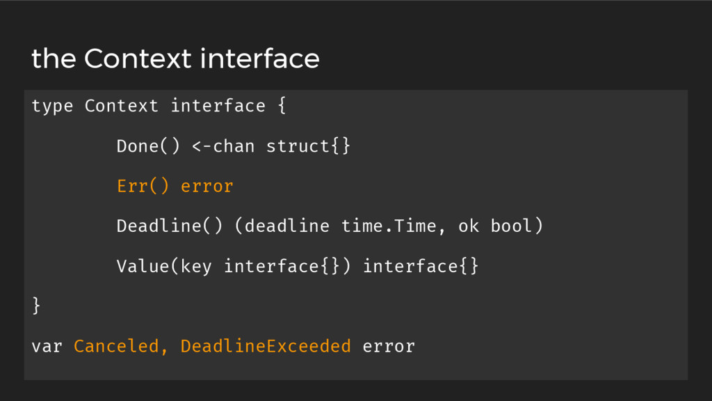 type Context interface { Done() <-chan struct{}...