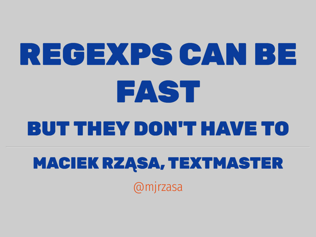 REGEXPS CAN BE REGEXPS CAN BE FAST FAST BUT THE...