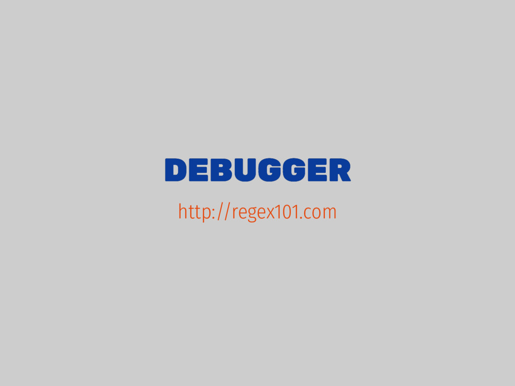 DEBUGGER DEBUGGER http://regex101.com