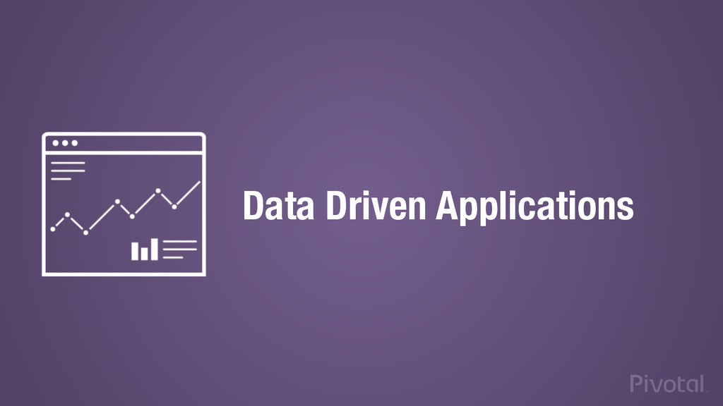 Data Driven Applications