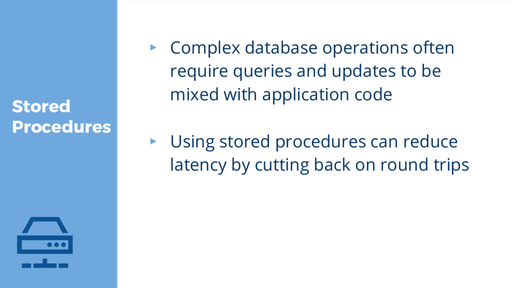 Stored Procedures ▸ Complex database operations...