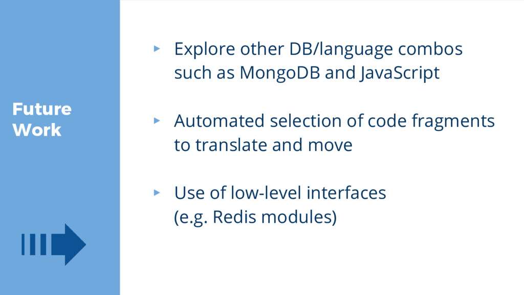 Future Work ▸ Explore other DB/language combos ...