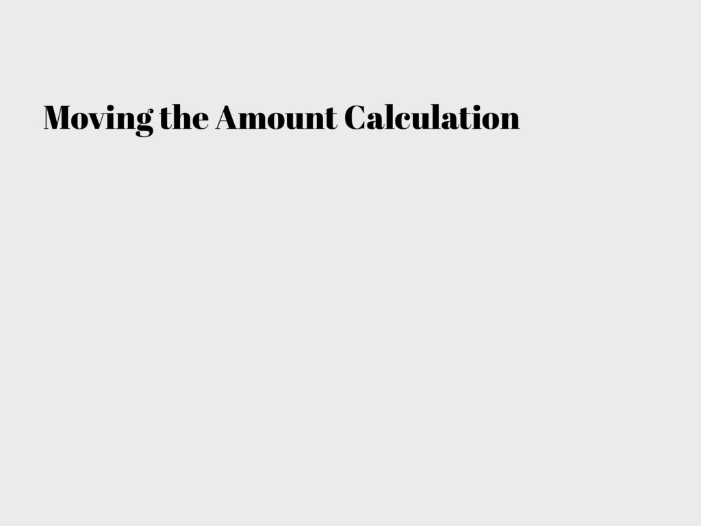 Moving the Amount Calculation