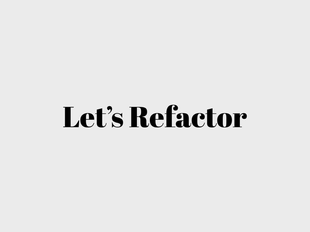 Let's Refactor