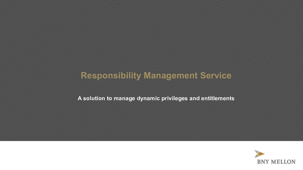 Responsibility Management Service A solution to...