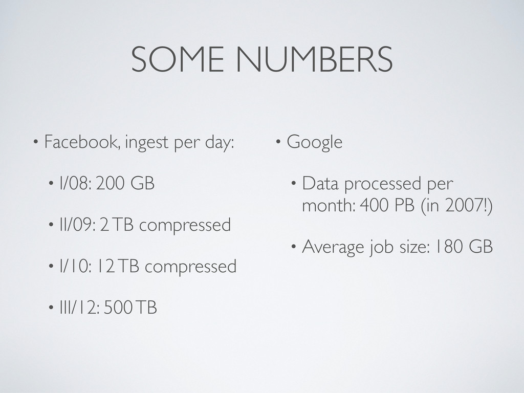 SOME NUMBERS • Facebook, ingest per day: • I/08...