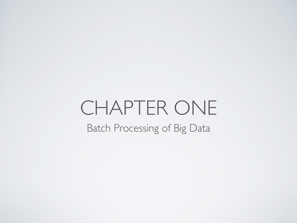 CHAPTER ONE Batch Processing of Big Data