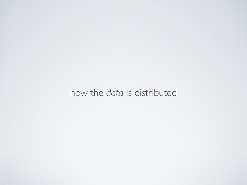 now the data is distributed