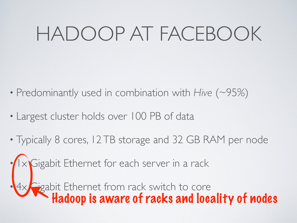 HADOOP AT FACEBOOK • Predominantly used in comb...