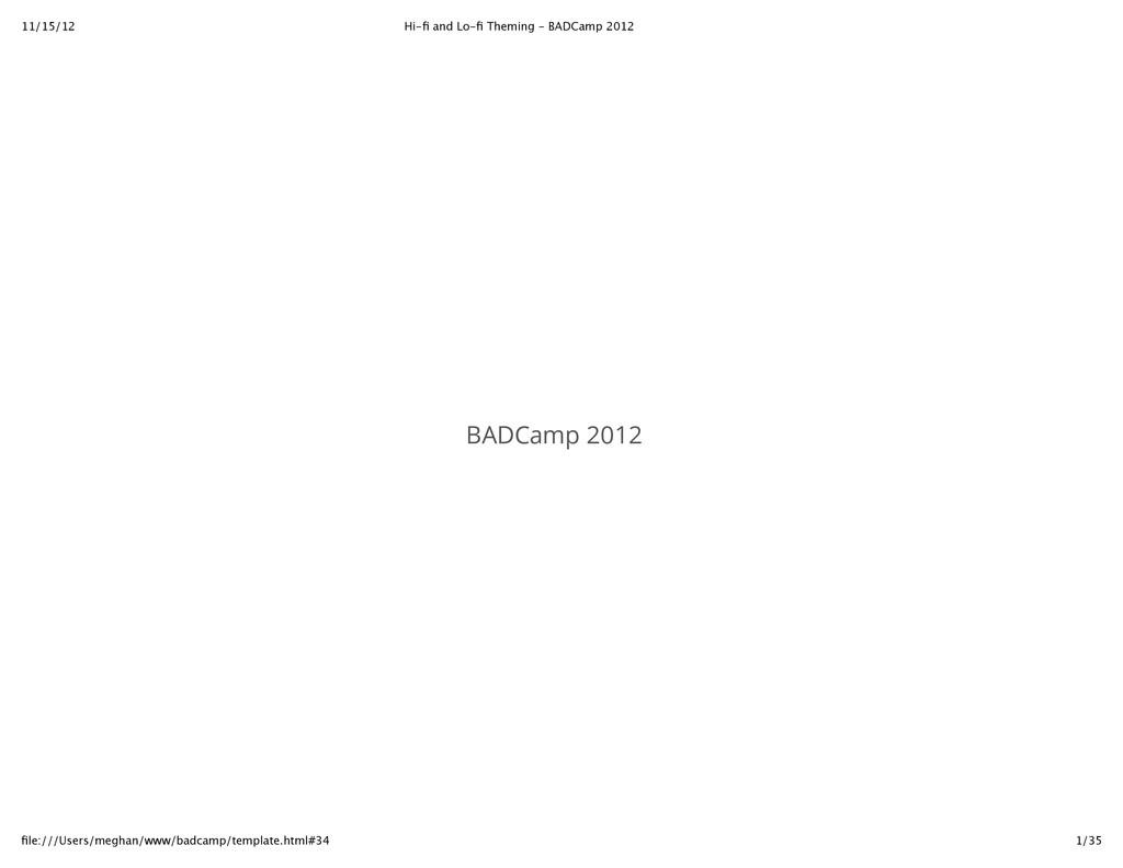 11/15/12 Hi‑fi and Lo‑fi Theming ‑ BADCamp 2012 1...