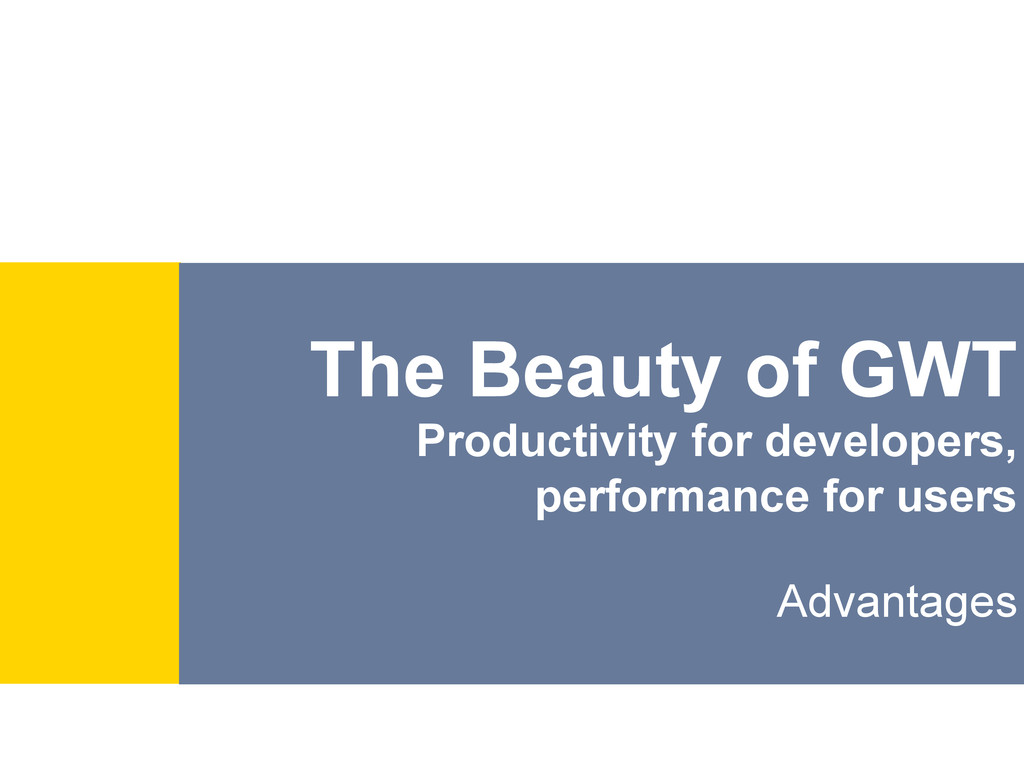 The Beauty of GWT Productivity for developers, ...