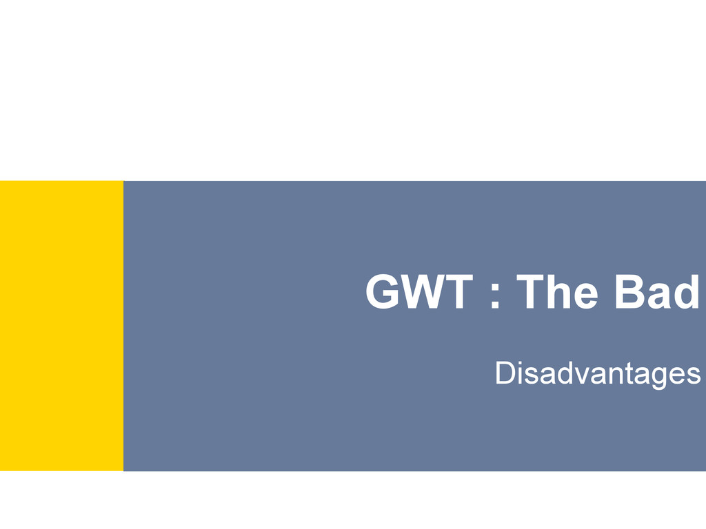 GWT : The Bad Disadvantages