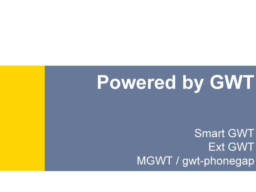 Powered by GWT Smart GWT Ext GWT MGWT / gwt-pho...
