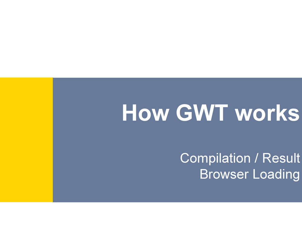 How GWT works Compilation / Result Browser Load...