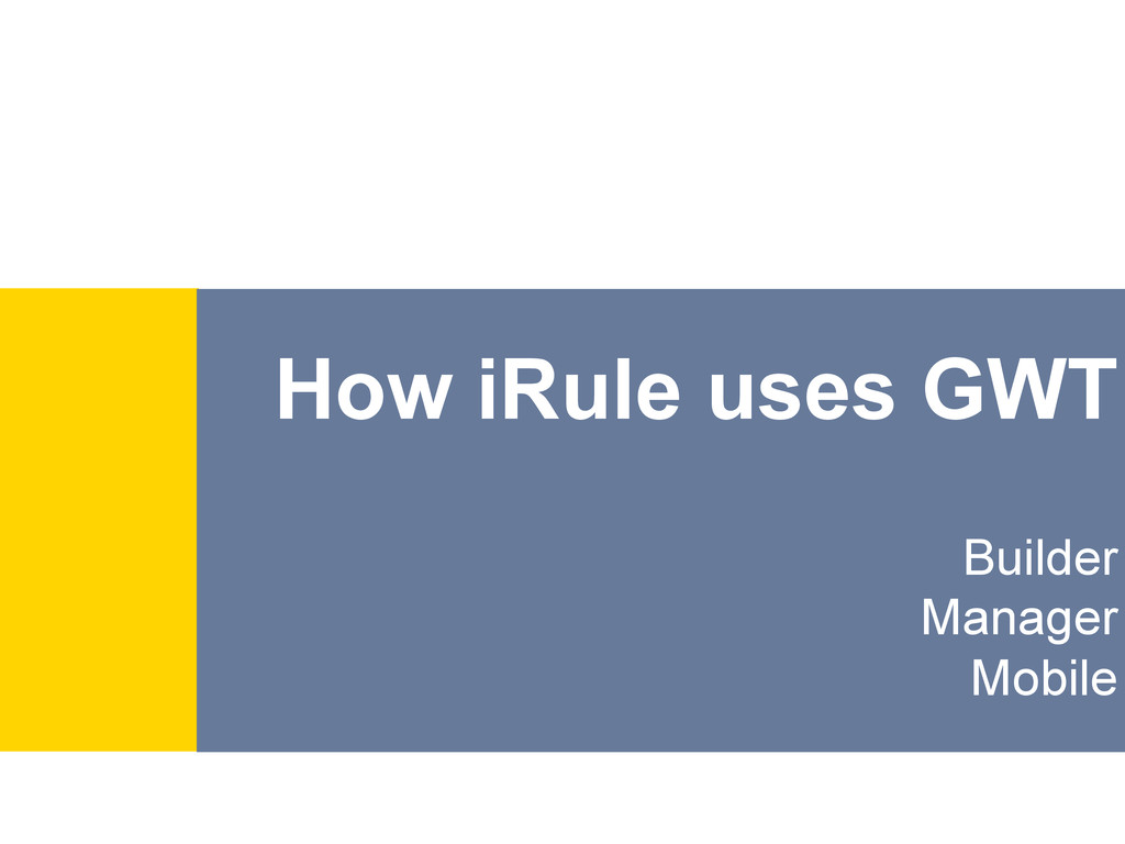 How iRule uses GWT Builder Manager Mobile
