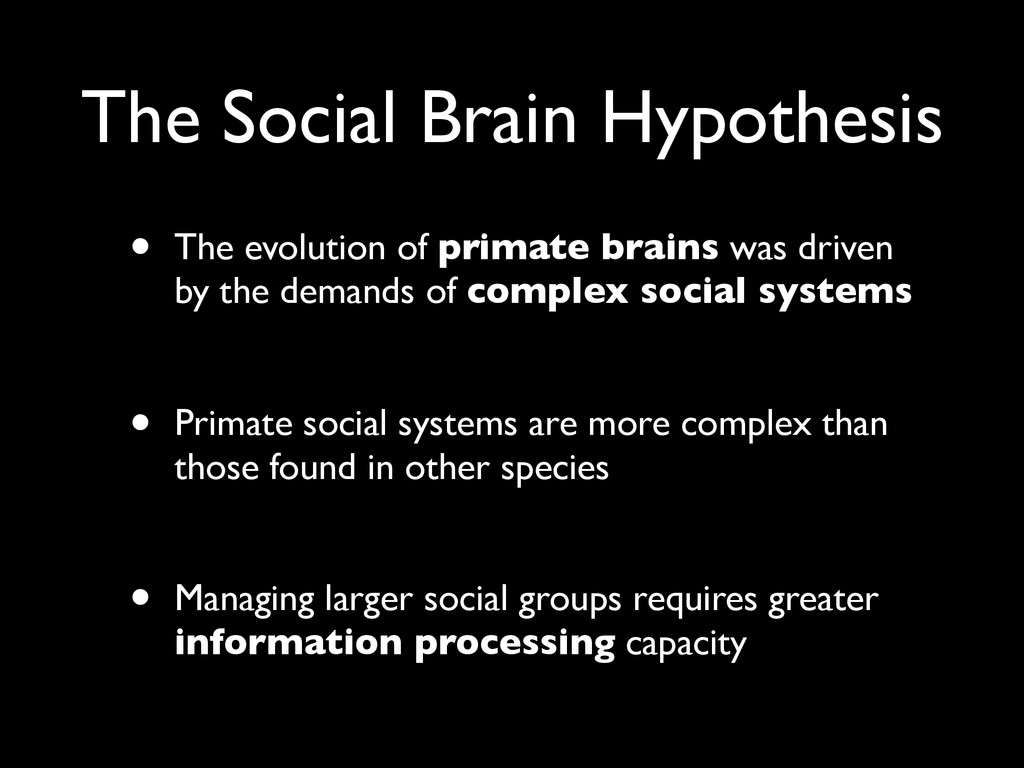 The Social Brain Hypothesis • The evolution of ...