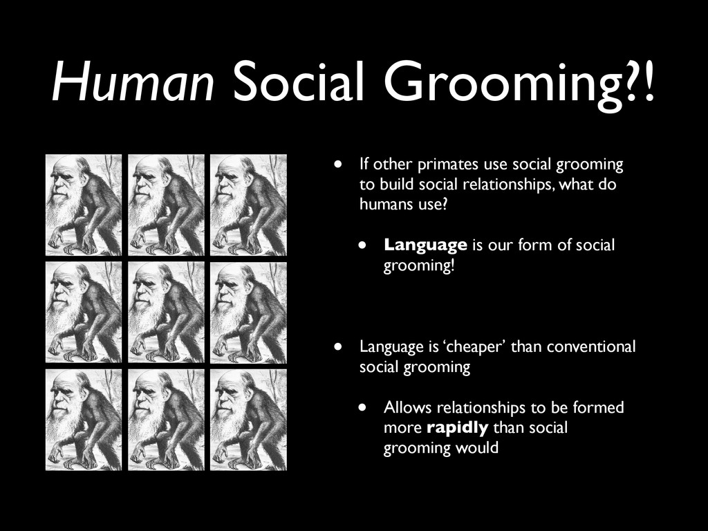 • If other primates use social grooming to buil...