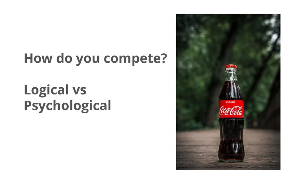 How do you compete? Logical vs Psychological