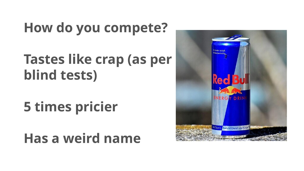 How do you compete? Tastes like crap (as per bl...