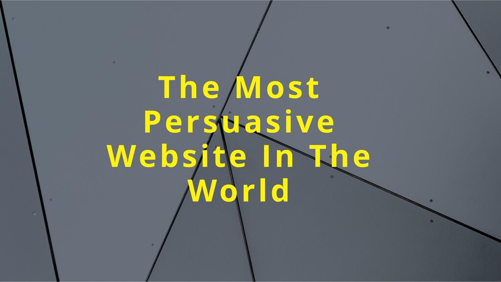 The Most Persuasive Website In The World