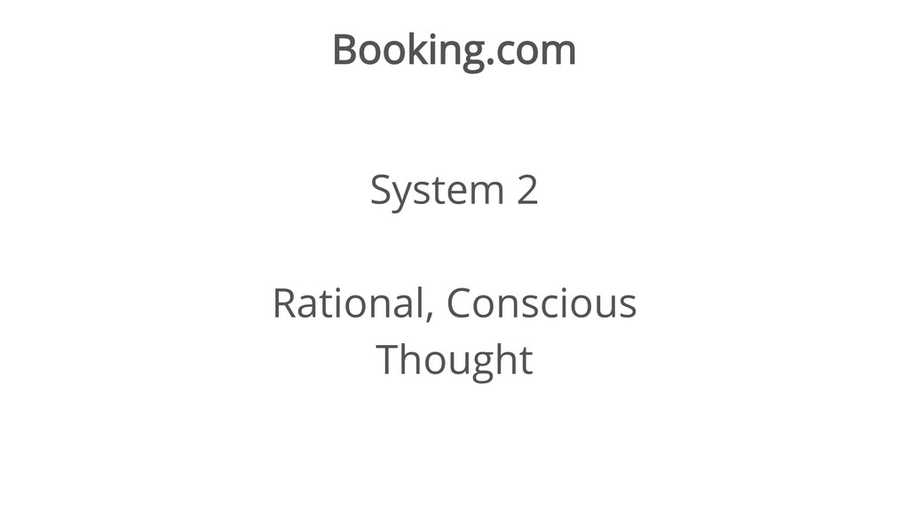 Booking.com System 2 Rational, Conscious Thought