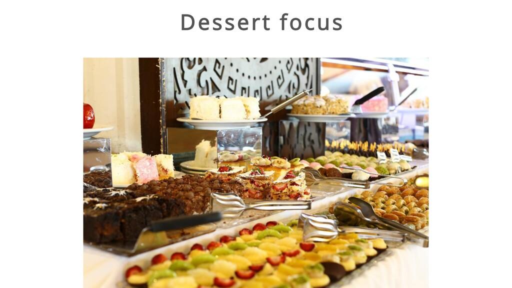 Dessert focus