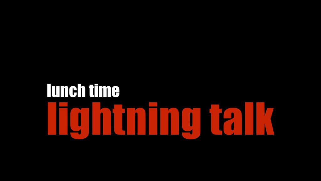 lightning talk lunch time