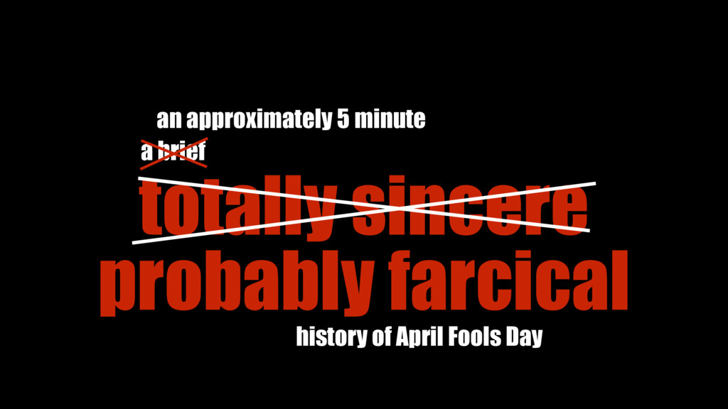 totally sincere a brief history of April Fools ...